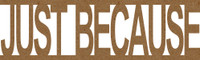 Just Because Chipboard Embellishment- Chipboard Quotations