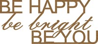 Be Happy be bright Be You Chipboard - Chipboard Quotations