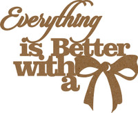 Everything is Better with a Bow - Chipboard Quotation
