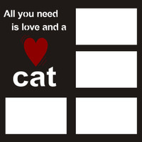 All you need is love and a cat - 12x12 Overlay