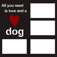 All you need is love and a dog - 12x12 Overlay