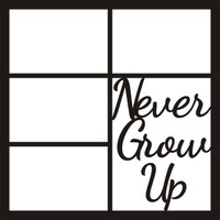 NEVER GROW UP - 12 X 12 SCRAPBOOK OL