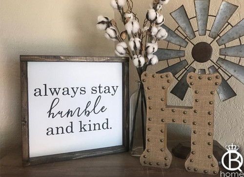Always Stay Humble And Kind Framed Wood Sign