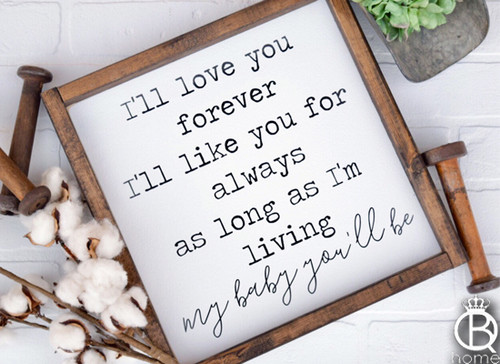 I'll Love You Forever My Baby You'll Be Framed Wood Sign
