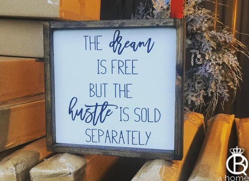 The Dream Is Free But The Hustle Is Sold Separately Framed Wood Sign