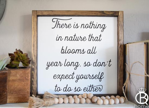 There Is Nothing In Nature That Blooms All Year Long Wood Sign