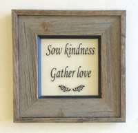 Sow kindness, Gather love reclaimed wood wall hanging