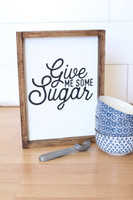 Give Me Some Sugar Wooden Sign