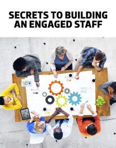 Secrets to building engaged staff (available for immediate download)