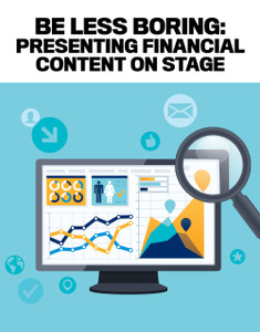 BE LESS BORING: PRESENTING FINANCIAL CONTENT ON STAGE (soft copy only)