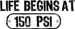 Life Begins at 150 PSI