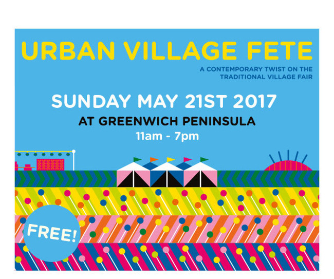 We Are Coming To Greenwich Peninsula! Urban Village Fete Sunday 21st May 2017