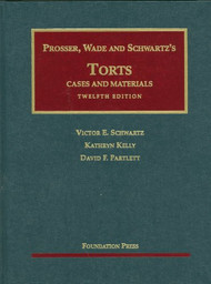 PROSSER, WADE, SCHWARTZ, KELLY AND PARTLETT'S TORTS, CASES AND MATERIALS, 12TH
