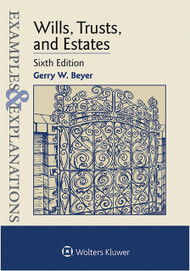 BEYER'S EXAMPLES & EXPLANATIONS: WILLS, TRUSTS, AND ESTATES (6TH, 2015) 9781454850052