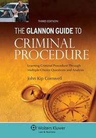 CORNWELL'S THE GLANNON GUIDE TO CRIMINAL PROCEDURE (3RD, 2015) 9781454850090