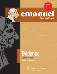 EMANUEL LAW OUTLINES: EVIDENCE (8TH, 2013) 9781454824848