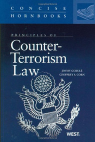 GURULE'S PRINCIPLES OF COUNTER-TERRORISM LAW (2011) (CONCISE HORNBOOK SERIES) 9780314205445