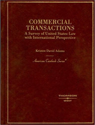 ADAMS' COMMERCIAL TRANSACTIONS: A SURVEY OF UNITED STATES LAW WITH INTERNATIONAL PERSPECTIVE (1ST, 2006) 9780314159502