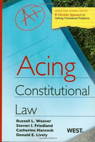 WEAVER'S ACING CONSTITUTIONAL LAW (2010)