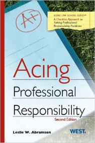ABRAMSON'S ACING PROFESSIONAL RESPONSIBILITY (2ND, 2013)