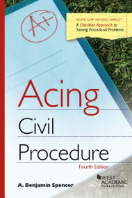 SPENCER'S ACING CIVIL PROCEDURE (4TH, 2014)