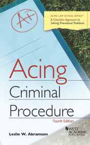 ABRAMSON'S ACING CRIMINAL PROCEDURE, 4TH