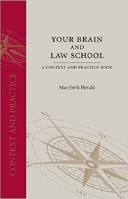 HERALD'S YOUR BRAIN AND LAW SCHOOL: A CONTEXT AND PRACTICE BOOK (2014)  9781611632262