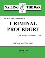 TYLER'S NAILING THE BAR: HOW TO WRITE ESSAYS FOR CRIMINAL PROCEDURE 9781936160105