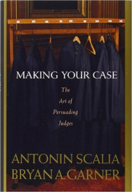 SCALIA'S MAKING YOUR CASE: THE ART OF PERSUADING JUDGES (2008) 9780314184719