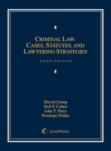 CRUMP'S CRIMINAL LAW: CASES, STATUES & LAWYERING STRATEGIES (3RD, 2013) 9780769882703