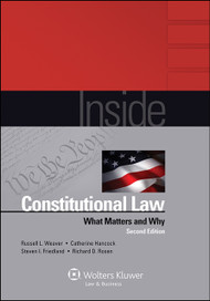 WEAVER'S INSIDE CONSTITUTIONAL LAW: WHAT MATTERS AND WHY (2ND, 2014) 9781454810988