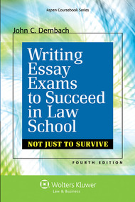 DERNBACH'S WRITING ESSAY EXAMS TO SUCCEED IN LAW SCHOOL (NOT JUST TO SURVIVE) (4TH EDITION, 2014)  9781454841623