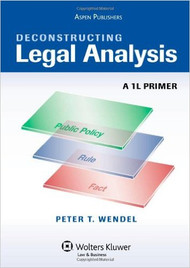 WENDEL'S DECONSTRUCTING LEGAL ANALYSIS: A 1L PRIMER (2009) 9780735584754