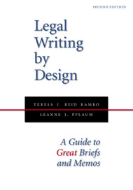 RAMBO'S LEGAL WRITING BY DESIGN: A GUIDE TO GREAT BRIEFS AND MEMOS (2ND, 2013) 9781594608599