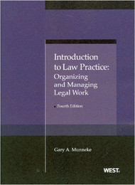 MUNNEKE'S INTRODUCTION TO LAW PRACTICE: ORGANIZING AND MANAGING LEGAL WORK (4TH, 2013) 9780314276452