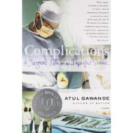 ATUL GAWANDE'S COMPLICATIONS, A SURGEON'S NOTES ON AN IMPERFECT SCIENCE