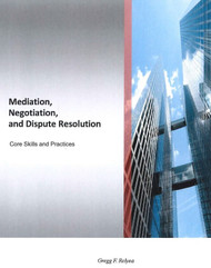 RELYEA: MEDIATION, NEGOTIATION & DISPUTE RESOLUTION: CORE SKILLS AND PRACTICES
