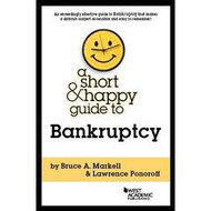 MARKELL & PONOROFF'S SHORT AND HAPPY GUIDE TO BANKRUPTCY 9781634594936