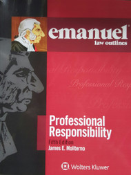 MOLITERNO'S EMANUEL LAW OUTLINES: PROFESSIONAL RESPONSIBILITY (5TH, 2016) 9781454868521
