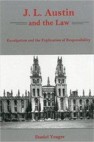 J.L. AUSTIN AND THE LAW: EXCULPATION AND THE EXPLICATION OF RESPONSIBILITY (copyright 2006) 2016 REPRINT 9781611482331