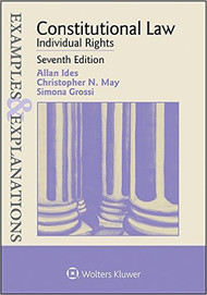 IDES/MAY EXAMPLES & EXPLANATIONS: CONSTITUTIONAL LAW - INDIVIDUAL RIGHTS (7TH, 2016) 9781454863922