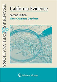 GOODMAN'S EXAMPLES & EXPLANATIONS: CALIFORNIA EVIDENCE (2ND, 2016)  9781454846864