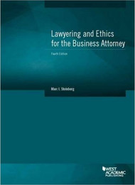 STEINBERG'S LAWYERING AND ETHICS FOR THE BUSINESS ATTORNEY (4TH, 2016)  9781628101201