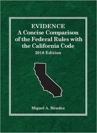 MENDEZ'S EVIDENCE: A CONCISE COMPARISON OF THE FEDERAL RULES WITH THE CALIFORNIA CODE (2016) 9781634606783
