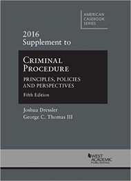 DRESSLER'S CRIMINAL PROCEDURE: PRINCIPLES, POLICIES, AND PERSPECTIVES SUPPLEMENT (2016)  9781634605205