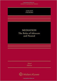 GOLANN'S MEDIATION: THE ROLES OF ADVOCATE AND NEUTRAL (3RD, 2016) 9781454852056