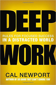 NEWPORT'S DEEP WORK: RULES FOR FOCUSED SUCCESS IN A DISTRACTED WORLD (2016) 9781455586691