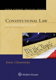 CHEMERINSKY'S CONSTITUTIONAL LAW: PRINCIPLES AND POLICIES (5TH, 2015) TREATISE SERIES  9781454849476