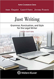 ENQUIST'S JUST WRITING: GRAMMAR, PUNCTUATION, AND STYLE FOR THE LEGAL WRITER (5TH, 2017) 9781454880806