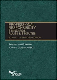 DZIENKOWSKI'S PROFESSIONAL RESPONSIBILITY: STANDARDS, RULES AND STATUTES ABRIDGED (2016) 9781634607667
